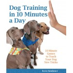 Dog Training in 10 Minutes a Day: 10-Minute Games to Teach Your Dog New Tricks
